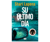 Su último día, SHARI LAPENA. Género: novel negra. Editorial Suma.