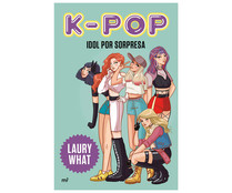 K-pop, idol por sorpresa, LAURY WHAT. Género: juvenil. Editorial Martínez Roca.