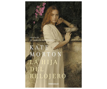 La hija del relojero, KATE MORTON. Género: narrativa. Editorial Debolsillo.