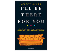 I´ll be there for you, KELSEY MILLER. Género: ensayo/actualidad. Editorial Harper Collins.